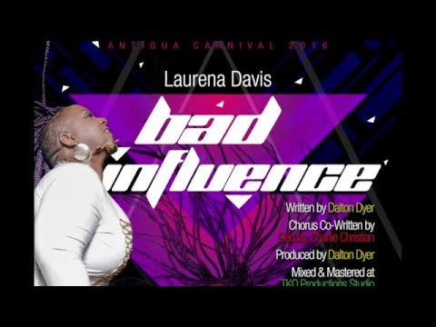 (Antigua Carnival 2016 Soca Music) Laurena Davis - Bad Influence