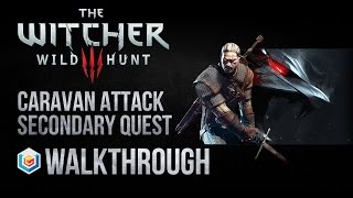 The Witcher 3 Wild Hunt Walkthrough Caravan Attack Secondary Quest Guide Gameplay/Let
