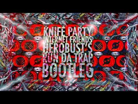 Knife Party - Internet Friends (HeRobust's Run Da Trap Bootleg)
