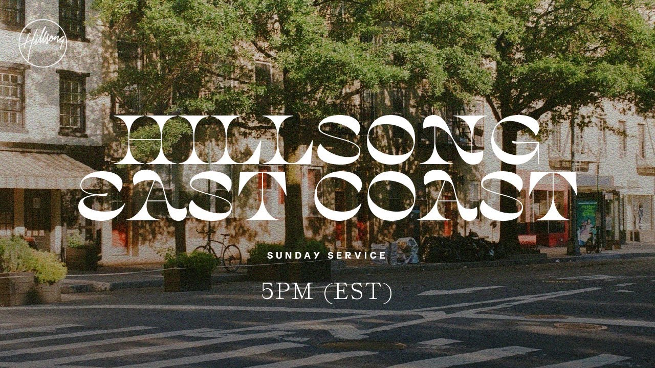 5PM (EST) | CHURCH ONLINE | Hillsong East Coast
