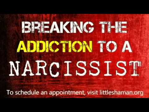Breaking The Addiction to The Narcissist