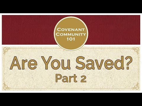 Covenant Community 101: Are You Saved? Part 2