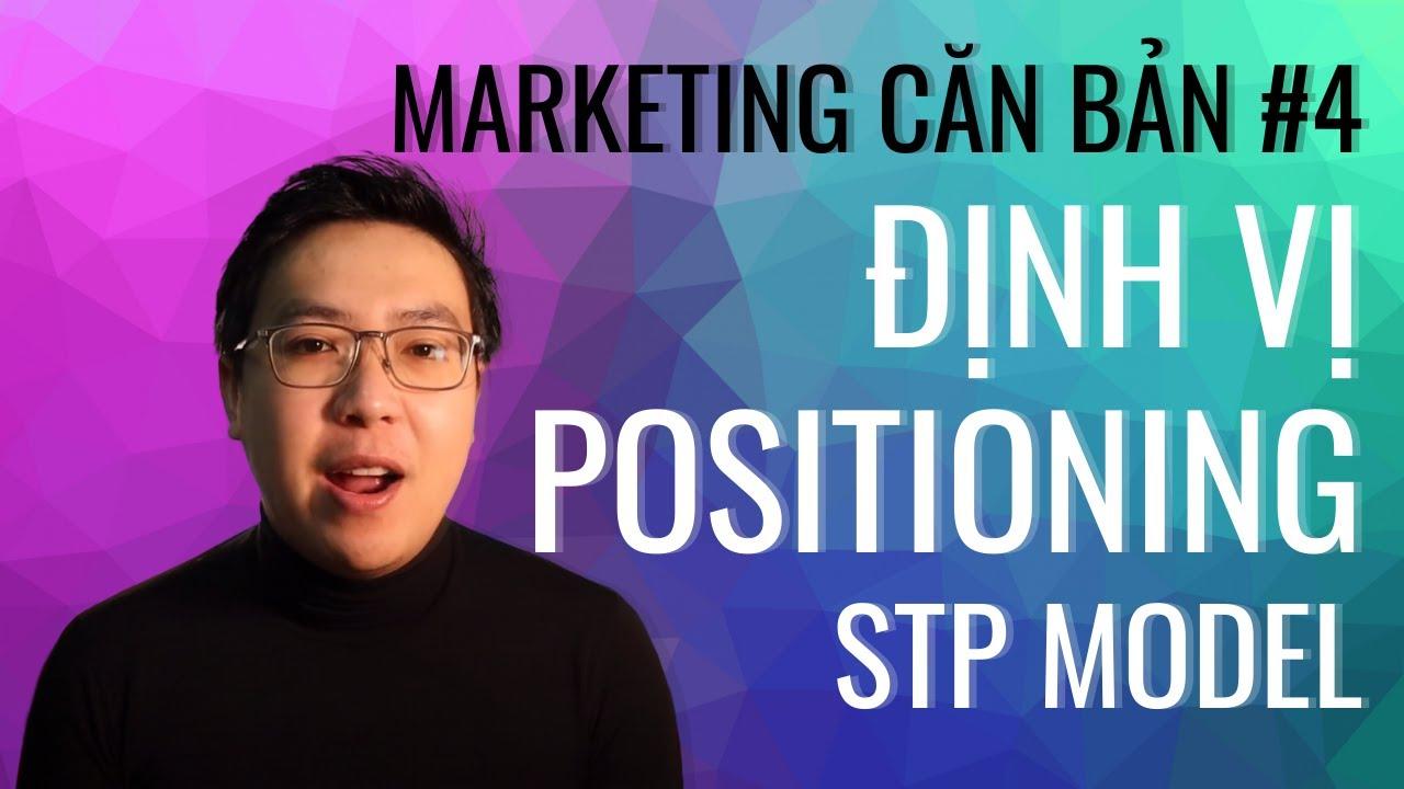 Marketing 101 – Marketing Căn Bản #4 – Định Vị/Positioning, STP là gì? Dùng như thế nào?