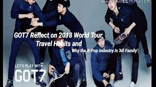GOT7 Reflect on 2018 World Tour, Travel Habits & Why the K-Pop Industry Is 'All Family'