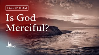 Is God Merciful? Why Does He Punish?