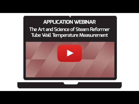 The Art And Science Of Steam Reformer Tube Wall Temperature Measurement - Application Webinar