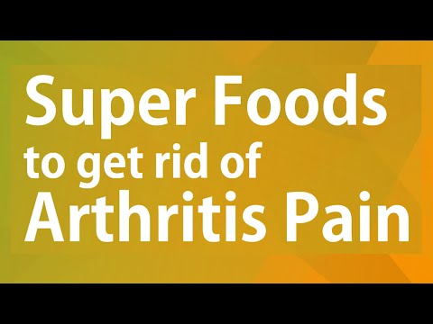 Super Foods to get rid of Arthritis Pain - Super Foods for Good Health - BENEFITS OF WELLNESS