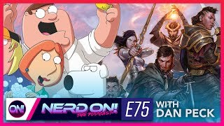 Family Guy & RPGs with Dan Peck // Nerd On! The Podcast - E75