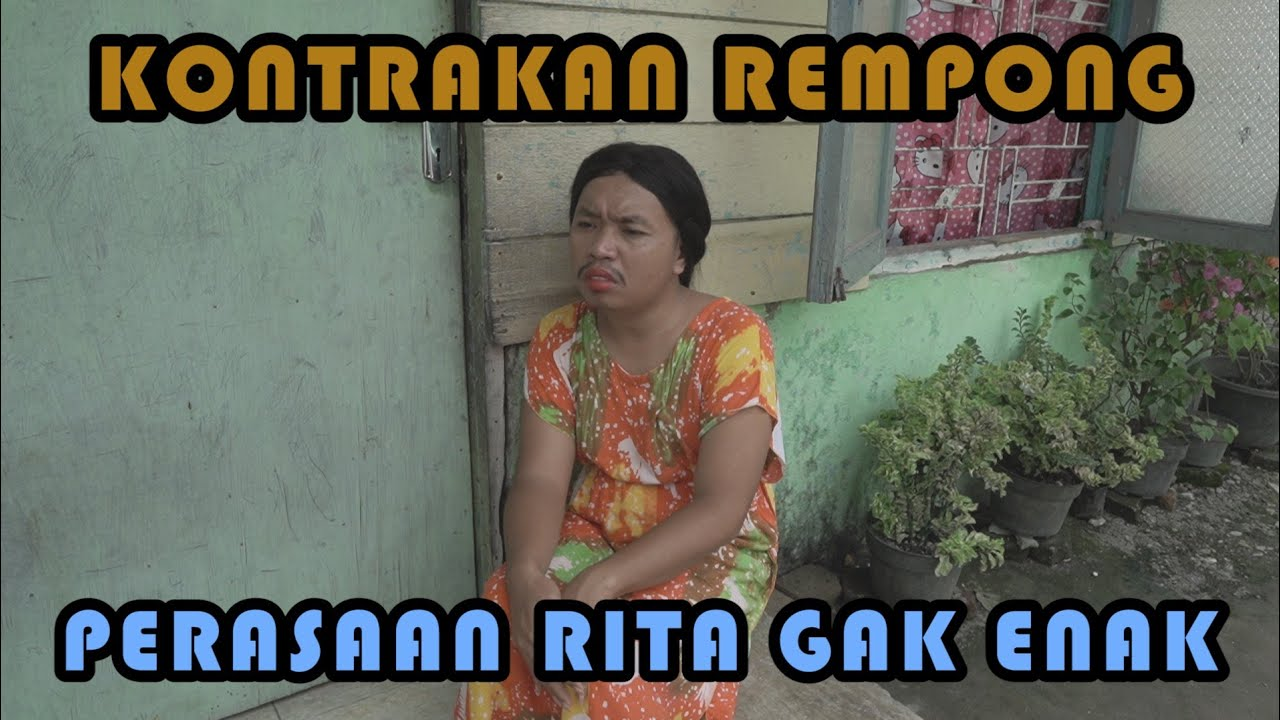 PERASAAN RITA GA ENAK || KONTRAKAN REMPONG EPISODE 205