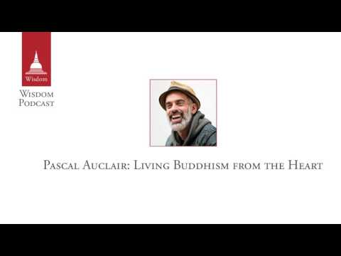 Wisdom Podcast 014 - Pascal Auclair: Living Buddhism from the Heart