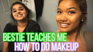 MY BEST FRIEND TEACHES ME HOW TO DO MAKEUP