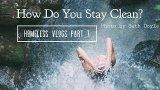 How Do You Stay Clean? | Homeless Vlog Part 7