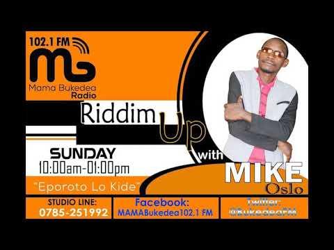 Riddim Up - Mike Oslo - Mama Bukedea Radio 102.1 FM