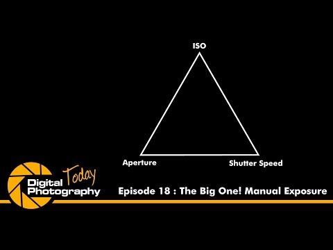 Episode 18 - The Big One! Manual Exposure [Digital Photography Today]