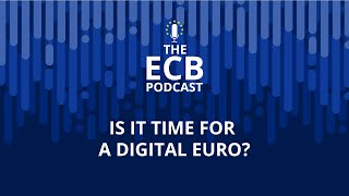 The ECB Podcast - Is it time for a digital euro?