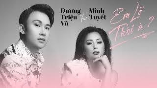 Dương Triệu Vũ & Minh Tuyết - Em Lỡ Thôi À (Official Lyrics Video)