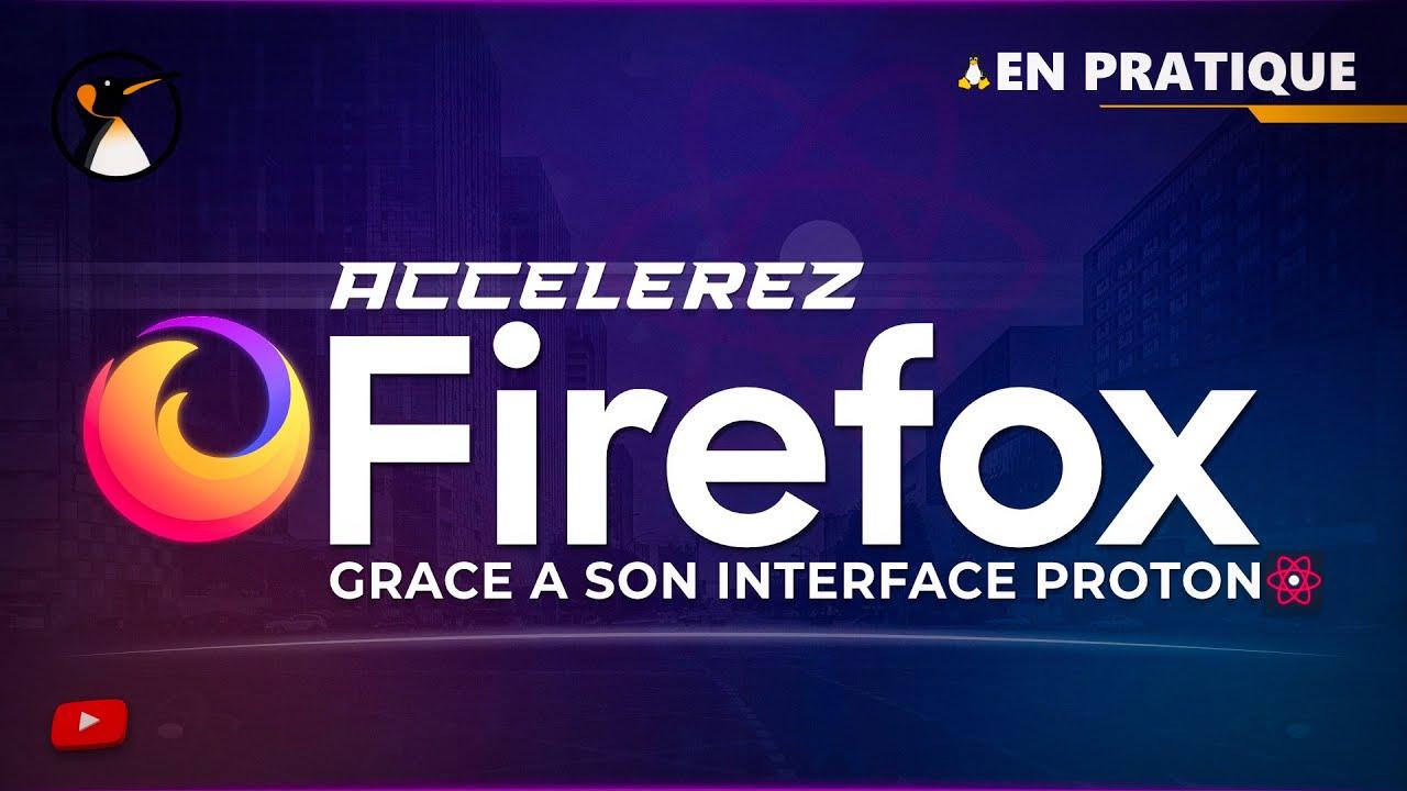 Download Firefox : Testez la nouvelle interface Proton !  Ça va plus vite ?