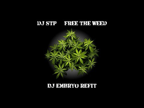 Free The Weed (DJ Embryo Refit) - DJ STP