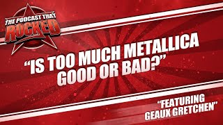 Gambar cover The Podcast That Rocked | Is Too Much Metallica Good Or Bad (ft. Geaux Gretchen)