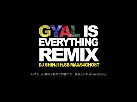 GYAL IS EVERYTHING (REMIX) / DJ SHINJI feat.SE-MA&94Ghost
