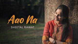 Aao Na   Sheetal Rawat Thumb