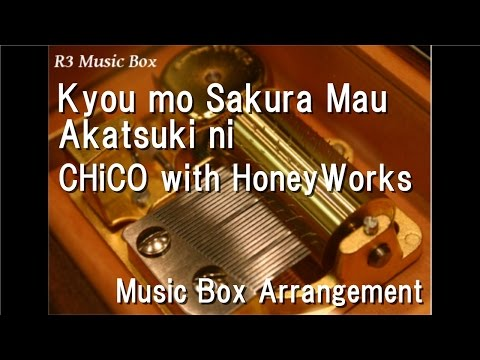 Kyou mo Sakura Mau Akatsuki ni/CHiCO with HoneyWorks [Music Box] (Anime