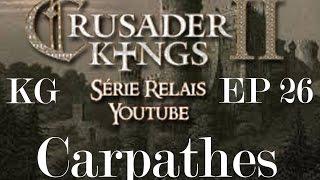 CKII - Série Spéciale - Carpathes - Episode 26