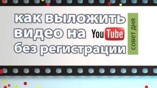 Как выложить видео на Youtube без регистрации