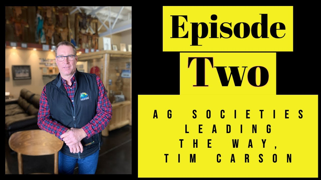Alberta Agricultural Societies Leading the Way, Tim Carson, Episode 2