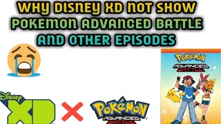 Why Disney xd not showing Pokemon advanced battle episodes |FULL RESON|
