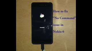 """[Solution] How to fix """"No Command"""" issue in Nokia 6"""