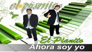 El Pianito- Ahora soy yo