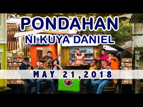 Pondahan ni Kuya Daniel (May 21, 2018)