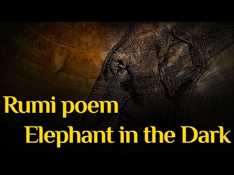 Rumi: An Elephant in the Dark - Sufi Poem of the Parable of the Elephant and the Blind Monks