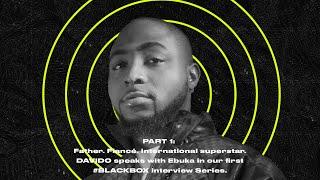 #BLACKBOXINTERVIEW Feat. Davido. Hosted By Ebuka | PART 1
