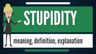 Gambar cover What is STUPIDITY? What does STUPIDITY mean? STUPIDITY meaning, definition & explanation
