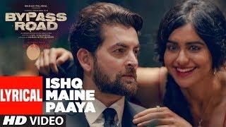 ISHQ MAINE PAAYA Lyrical | Bypass Road | Neil Nitin Mukesh, Adah S | SHAARIB & TOSHI