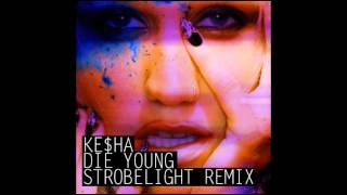 Ke$ha - Die Young (Strobelight Remix)