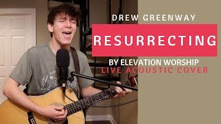 Resurrecting - Elevation Worship (Live Acoustic Cover by Drew Greenway)