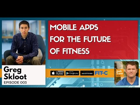 003 Greg Skloot: Mobile Apps For The Future of Fitness