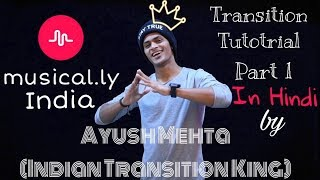 Musical.ly India || How to do transitions? || Transition Tutorial By Ayush Mehta in Hindi