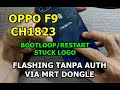 -  TANPA AUTH  CARA FLASHING OPPO F9 CPH1823 MENTOK LOGO/RESTART/BOOTLOOP VIA MRT DONGLE