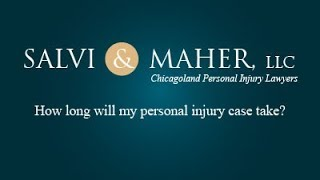 Salvi & Maher, L.L.C. Video - How long will my personal injury case take?