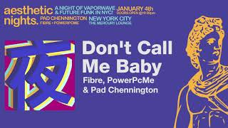 FIBRE, PowerPcMe & Pad Chennington - Don't Call Me Baby