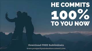 Make Him Commit 100% To You - Subliminal Perfect Relationshi...