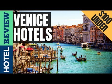 ✅Venice Hotels Reviews: Best Hotels In Venice (2019)[Under $100]