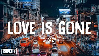 G-Eazy - Love Is Gone (Lyrics) ft. Drew Love, JAHMED