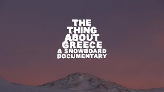 The Thing About Greece... A Snowboard Adventure - FULL MOVIE