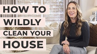 How to Wildly Clean Your House