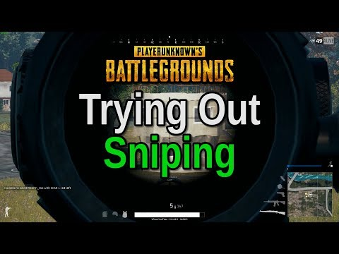 Trying Out Sniping - Playerunknown's Battlegrounds